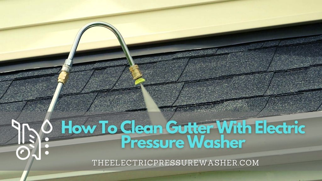 How To Clean Gutter With Electric Pressure Washer