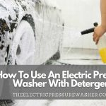 How To Use An Electric Pressure Washer With Detergent