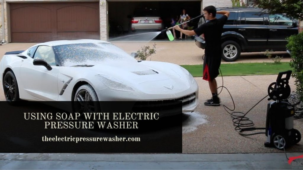 use soap with electric pressure washer